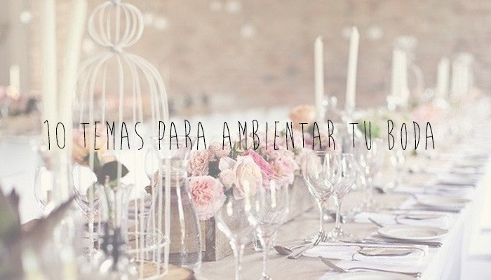 Tem ticas para ambientar tu boda blog navas joyeros boda - Bodas tematicas ...